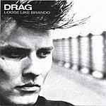 Drag Loose Like Brando