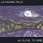 The Gathering Field So Close To Home