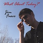 Jim Fusco What About Today?