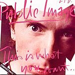 Public Image Ltd. This Is What You Want...This Is What You Get
