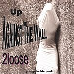 2loose Up Against The Wall - Grungelectric Punk