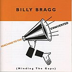 Billy Bragg Reaching To The Converted (Minding The Gaps)