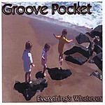 Groove Pocket Everything's Whatever
