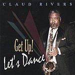 Claud Rivers Get Up! Let's Dance