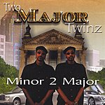 Two Major Twinz Minor 2 Major