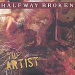 Halfway Broken The Artist