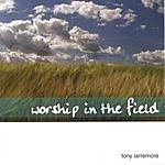 Tony Larremore Worship In The Field