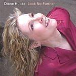 Diane Hubka Look No Further