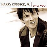 Harry Connick, Jr. Only You