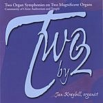 Jan Kraybill Two By 2: Two Organ Symphonies On Two Magnificent Organs