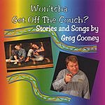Greg Cooney Won'tcha Get Off The Couch?