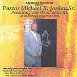Pastor Michael R. Jordan, Sr. Preaching The Word Of God