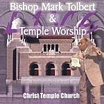 Bishop Mark Tolbert Bishop Mark Tolbert & Temple Worship