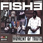 Fishe The E.P: Moment Of Truth