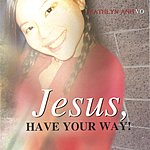 Kathlyn-Anh Vo Jesus, Have Your Way!