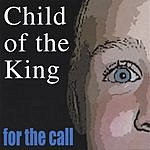 For The Call Child Of The King