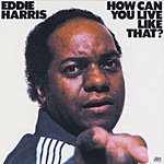 Eddie Harris How Can You Live Like That?