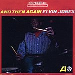 Elvin Jones And Then Again