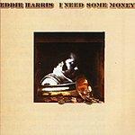 Eddie Harris I Need Some Money