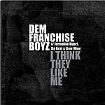 Dem Franchize Boyz I Think They Like Me