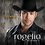Rogelio Martinez Tu Delirio