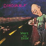 Dinosaur Jr. Where You Been?