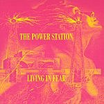 The Power Station Living In Fear
