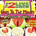 2 Live Crew Goes To The Movies: A Decade Of Hits (Parental Advisory)