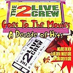2 Live Crew Goes To The Movies: A Decade Of Hits (Edited)