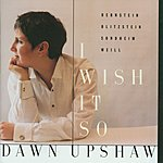 Dawn Upshaw I Wish It So