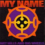 My Name Wet Hills And Big Wheels