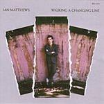Ian Matthews Walking A Changing Line