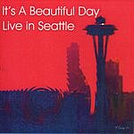 It's A Beautiful Day Live In Seattle