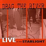 Drag The River Live At The Starlight