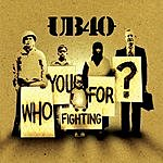 UB40 Who You Fighting For