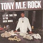 Tony M.F. Rock Let Me Take You To The Rock House (Parental Advisory)