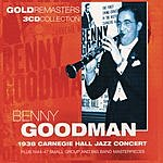 Benny Goodman Benny Goodman: 1938 Carnegie Hall Jazz Concert Plus 1944-47 Small Group And Big Band Masterpieces