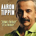 Aaron Tippin Come Friday/It's Friday