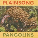 Plainsong Pangolins