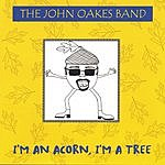 The John Oakes Band I'm An Acorn, I'm A Tree