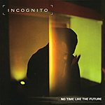 Incognito No Time Like The Future
