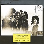 Spooky Tooth That Was Only Yesterday - An Introduction To
