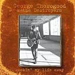 George Thorogood Rockin' My Life Away