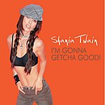 Shania Twain I'm Gonna Getcha Good