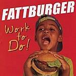 Fattburger Work To Do