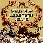 The 50 Guitars Of Tommy Garrett The Ultimate Western Collection