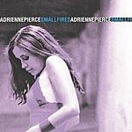 Adrienne Pierce Small Fires (Bonus Track)