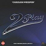 2Play Careless Whisper