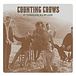 Counting Crows If I Could Give All My Love