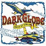 Dark Globe Break My World